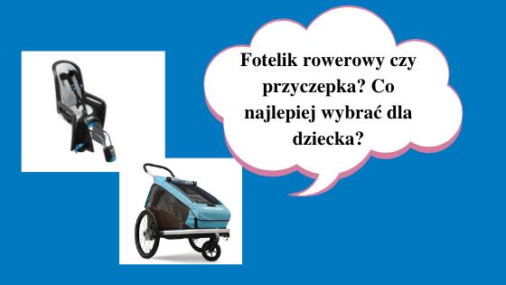 Fotelik rowerowy czy przyczepka? Co najlepiej wybrać dla dziecka?